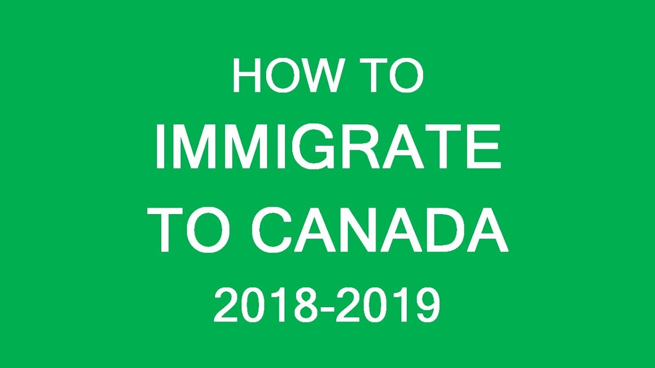 How to immigrate to Canada in 2018 and 2019