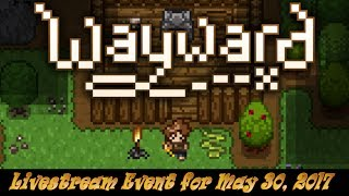 Wayward ► By Request! Livestream Gameplay Event for May 30, 2017!