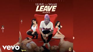 Intence - Leave if uh Waah Leave (Official Audio)