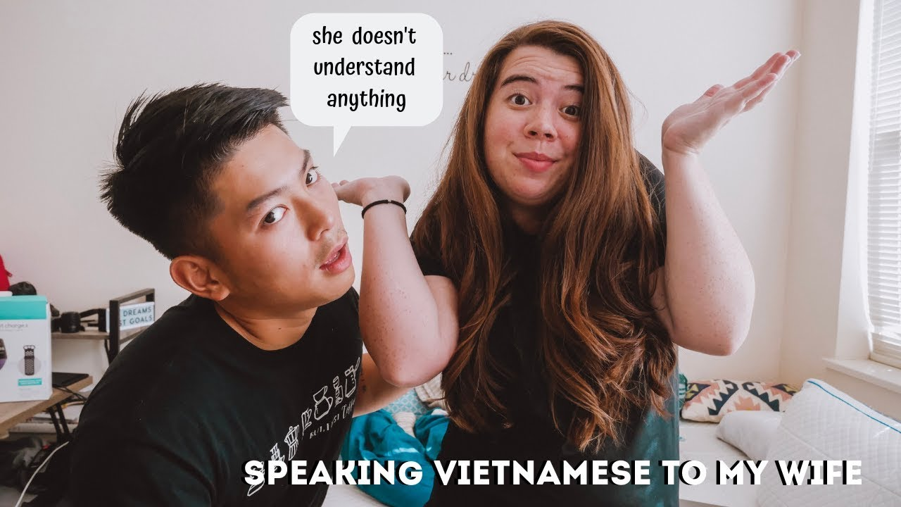 SPEAKING ONLY VIETNAMESE TO MY INDONESIAN AMERICAN WIFE