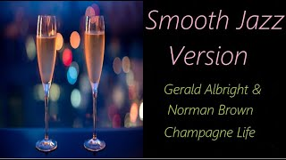 Champagne Life [Smooth Jazz Version] - Gerald Albright & Norman Brown - ♫ RE ♫