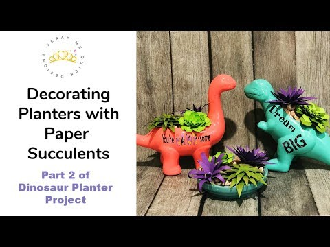 Decorating Planters with Paper Succulents: Part 2 of Dinosaur Planter Series