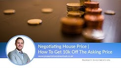 Negotiating House Price | How To Get 10k Off The Asking Price