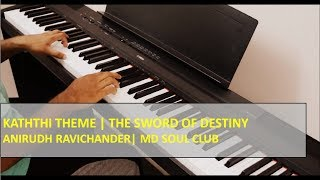 Cover images Kaththi Theme - Piano Cover | The Sword Of Destiny | Anirudh Ravichander | MD Soul Club