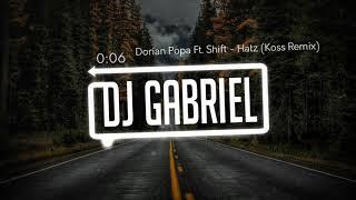 Dorian Popa Ft. Shift - Hatz (Koss Remix)
