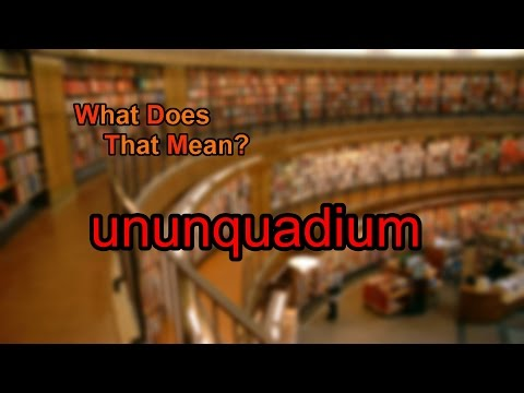 What does ununquadium mean?