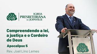 Compreendendo a lei, a justiça e o Cordeiro de Deus - Apocalipse 5 - Rev. Joel Lino Lemes