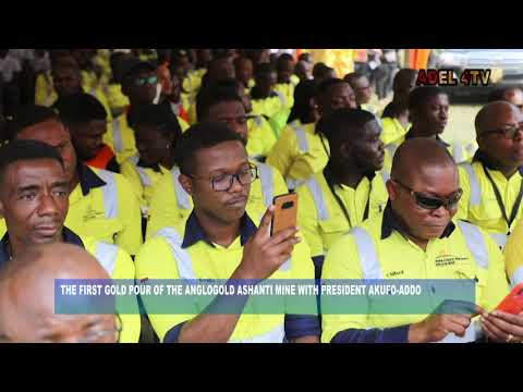 THE FIRST GOLD POUR OF THE ANGLOGOLD ASHANTI MINE WITH PRESIDENT AKUFO-ADDO_AKM