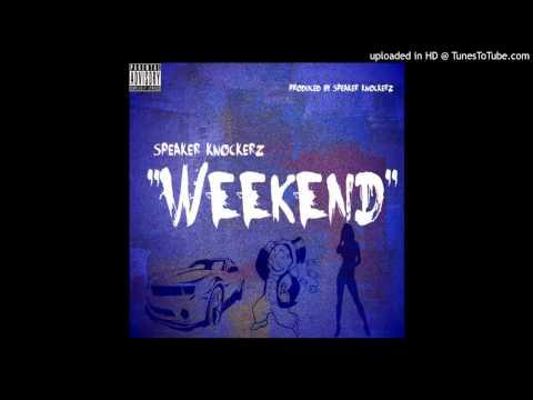 Speaker Knockerz - Weekend [CDQ]