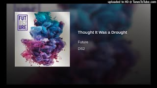 Future - Thought it was a drought