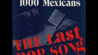 1000 Mexicans - The Last Pop Song