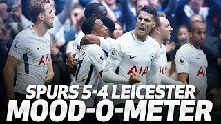 SPURS 5-4 LEICESTER | 😅😜 THE MOOD-O-METER 😢😍