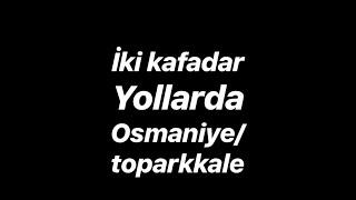Gambar cover İKİ KAFADAR YOLLARDA (OSMANİYE/TOPRAKKALE) #2020
