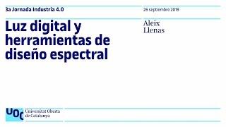 Luz digital y herramientas de diseño espectral. Jornada Industria 4.0 | UOC
