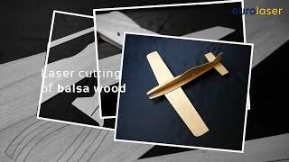 Laser Cutting Of Balsa Wood - Laserschneiden Von Balsa Holz - Eurolaser