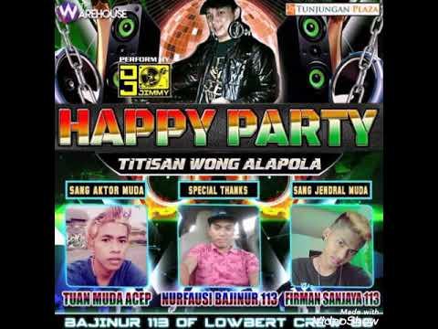 Happy Party Firman Sanjaya 113 Dj Jimmy On The Mix Werhause Surabaya Getar