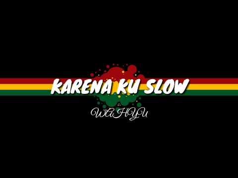 KARENA KU SLOW - WAHYU (LIRIK)