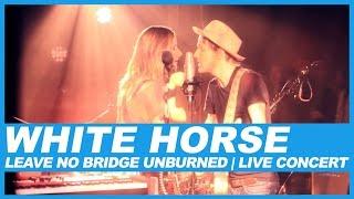 White Horse   Leave No Bridge Unburned   Live Concert