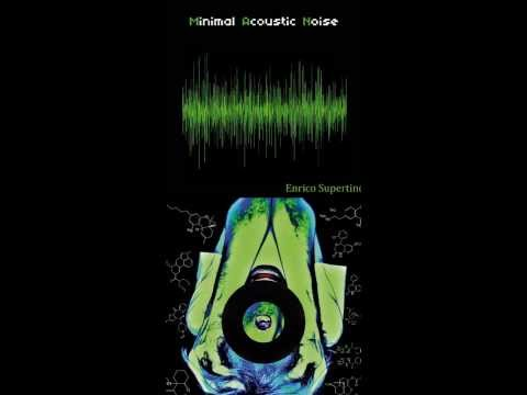 Enrico Supertino - Minimal Acoustic Noise