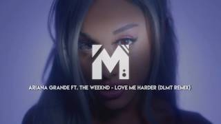 [Future House] Ariana Grande ft. The Weeknd - Love Me Harder (DLMT Remix)