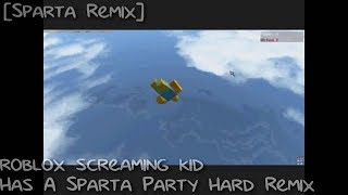 [Sparta Remix] Roblox screaming kid has a Sparta Party Hard Remix
