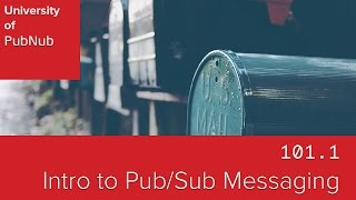 UP101.1: Introduction to PubNub Publish/Subscribe Messaging