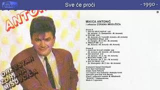 Mikica Antonic - Sve ce proci - (Audio 1990)