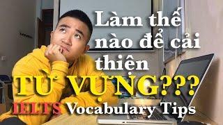 Tips Học Từ Vựng IELTS Hiệu Quả Nhất!! - IELTS VOCABULARY TIPS (Part 1)