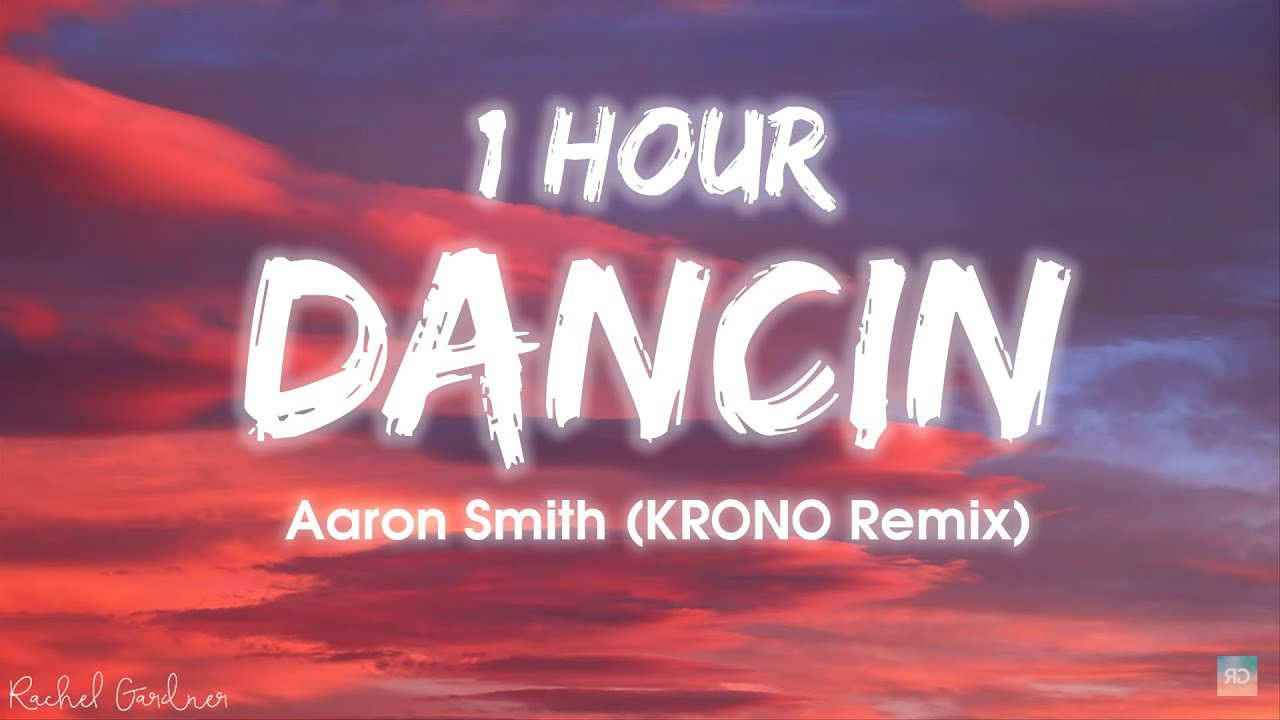 [1HOUR] Aaron Smith - Dancin (KRONO Remix) - Lyrics