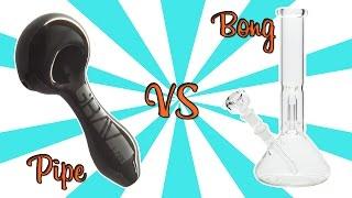 BONGS vs PIPES