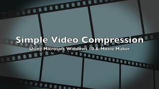 Compressing Video Using Microsoft Movie Maker