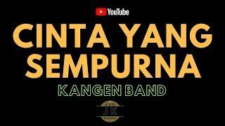 Download KANGEN BAND - CINTA YANG SEMPURNA // KARAOKE POP INDONESIA TANPA VOKAL // LIRIK