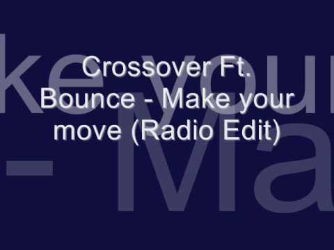 Crossover Ft. Bounce - Make your move (Radio Edit).wmv