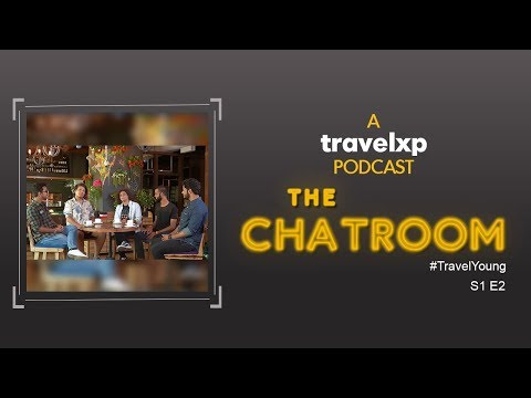 The Chatroom | Travel Young | S1 E2 | A Travelxp Podcast