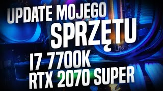 UPDATE MOJEGO SPRZĘTU! i7 7700K & RTX 2070 Super
