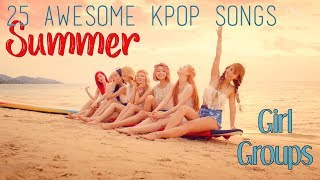 ☀ 25 awesome kpop summer songs from girl groups 🍧 걸그룹 여름 댄스