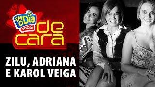 Fm O Dia De Cara com Zilu Godoi, Adriana Sorrentino e Karol Veiga