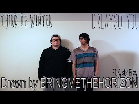 """Drown"" - BRINGMETHEHORIZON || Dreams Of You, Third Of Winter, Kyrsten Bilkey Cover"