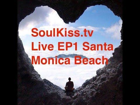 SoulKiss.tv Live EP1 Santa Monica Beach