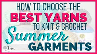 7 Tips for Choosing the Best Yarns to Knit & Crochet Summer Garments   Yay For Yarn