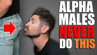 """6 Things Successful """"Alpha Males"""" NEVER Do!"""