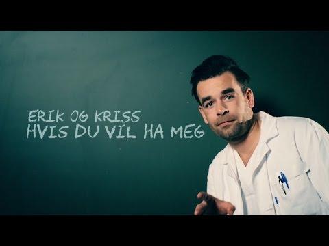 Erik og Kriss - Hvis du vil ha meg (musikkvideo)