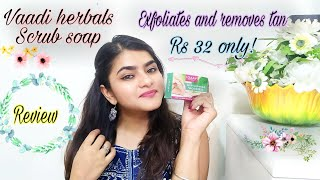 Vaadi herbals scrub soap | Removes Tan & Exfoliates | Review | Hindi | Ria Das |