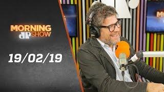 Morning Show - edição completa - 19/02/19