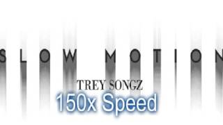 Trey Songz - Slow Motion | 150x Speed