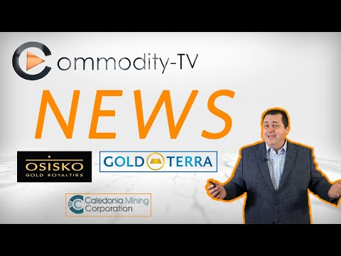 Newsflash With Osisko Gold Royalties, Gold Terra Resources And Caledonia Mining