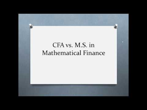CFA vs. M.S. Math Finance (or Financial Engineering)