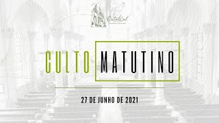 Culto Matutino | Igreja Presbiteriana do Rio | 27.06.2021