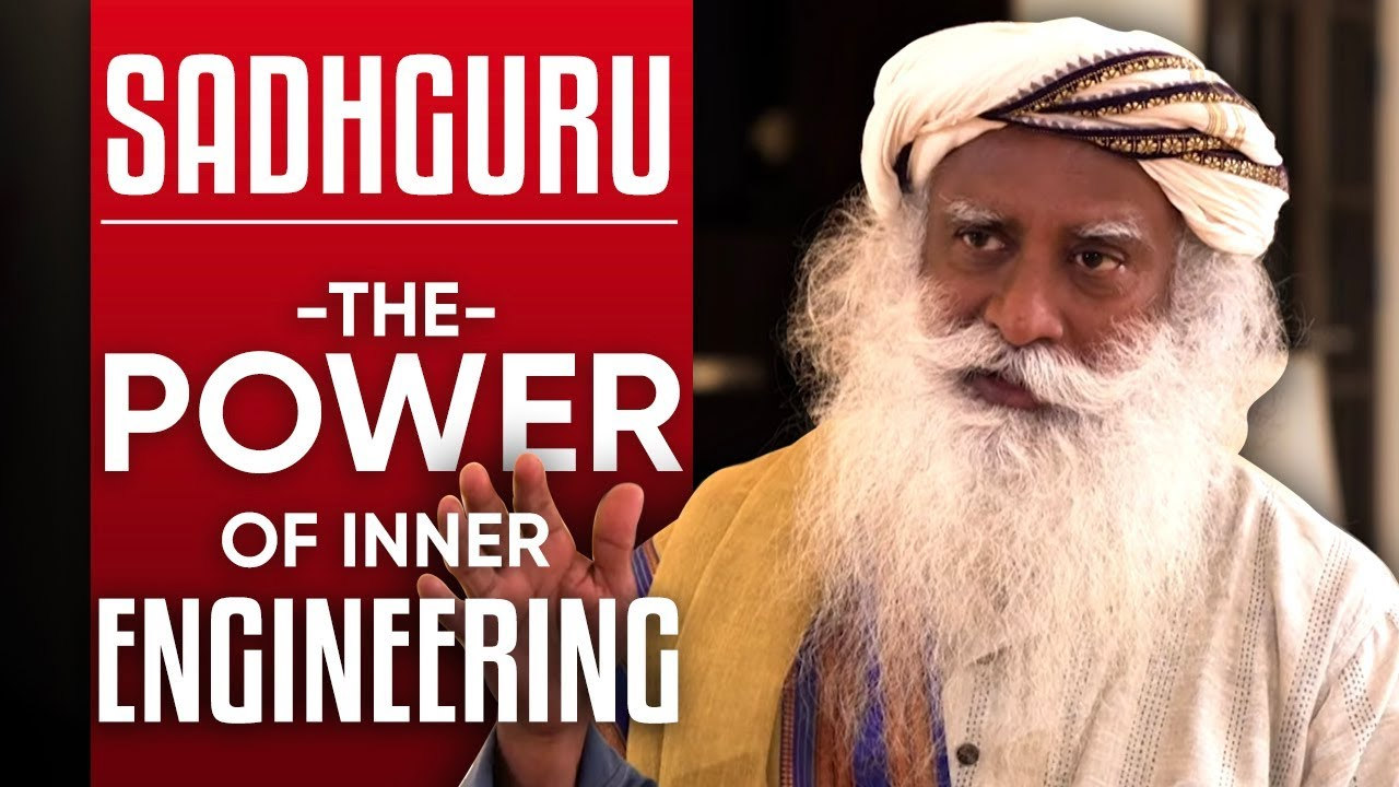 SADHGURU - THE POWER OF INNER ENGINEERING - Part 1/2: How To Manage Stress, Anxiety & Depression