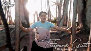 TITIPANE GUSTI-DENNY CAKNAN (Cover Music Video by Katam)